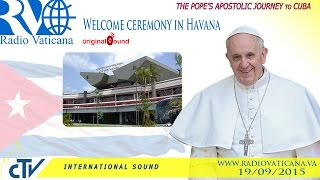 Pope Francis in Cuba - Welcome ceremony in Havana