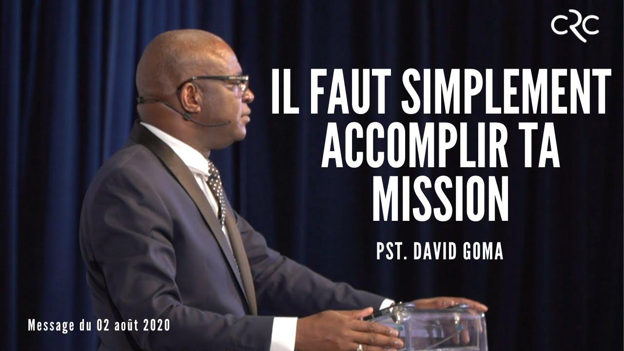 Il faut simplement accomplir ta mission | Pst. David Goma [02 août 2020]