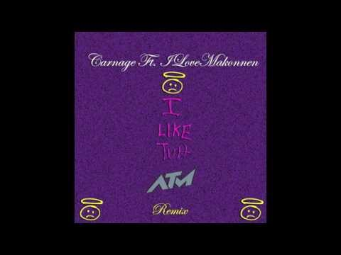 Carnage Feat. ILoveMakonnen - I Like Tuh (ATM Remix)