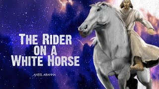 THE RIDER ON A WHITE HORSE | ANEEL ARANHA | HOLY SPIRIT INTERACTIVE