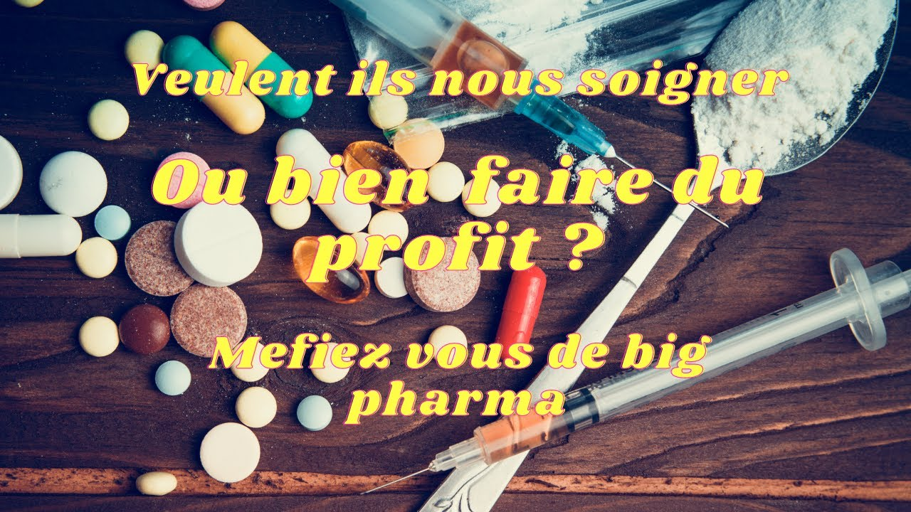 L'industrie pharmaceutique ne nous veux pas du bien !