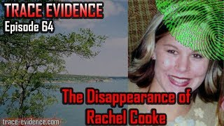 Trace Evidence - 064 - The Disappearance of Rachel Cooke