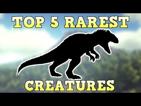 TOP 5 RAREST CREATURES | ARK SURVIVAL EVOLVED