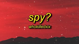 WHOKILLEDXIX - spy? (Lyrics) | my my i think we have a spy