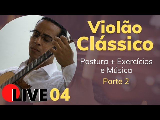 🔴 Violão Clássico - Postura + exercícios - Parte 02 | LIVE AR 04