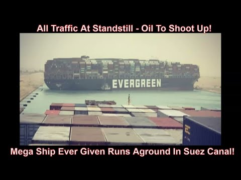 Mega Ship Runs Aground In Suez Canal! - Will Cause Oil To Go Higher!
