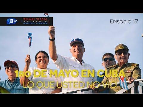 Juan Juan AL MEDIO Ep.17 / 1ro de Mayo en Cuba  // ***LO QUE USTED NO VIÓ