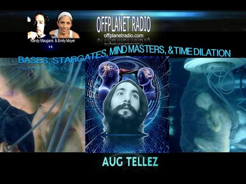 Aug Tellez: Bases, Stargates, Mindmasters, & Time Dilation