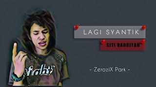 Lirik Lagi Syantik Siti Badriah Cover By Zerosix Park
