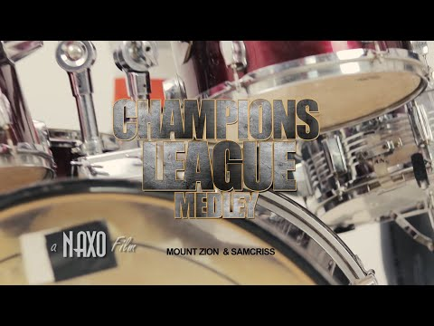 Champions League Medley 2018 -(official video)Mount Zion & Samcriss a NAXO Films