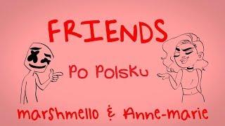 Marshmello & Anne-Marie - Friends (Tłumaczenie Pl) [Translate Polish]