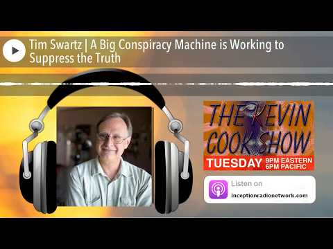 Tim Swartz | A Big Conspiracy Machine is Working to Suppress the Truth