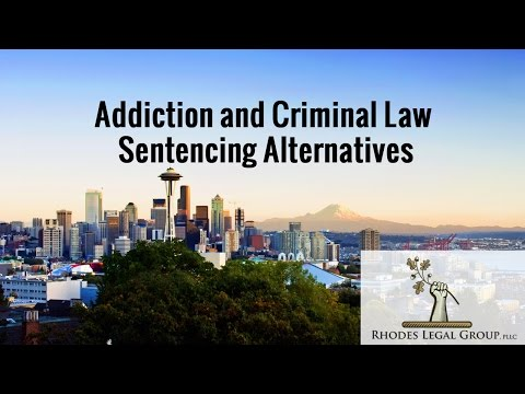 Addiction and Criminal Law | Sentencing Alternatives | Crimi
