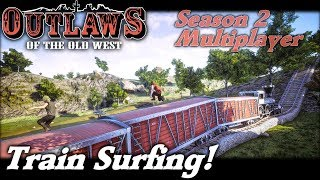 Train Surfing! | Multiplayer Outlaws of the Old West Gameplay | EP 16 | Season 2