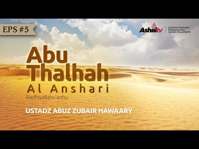 ABU THALHAH Al ANSHARI - USTADZ ABUZ ZUBAIR HAWAARY