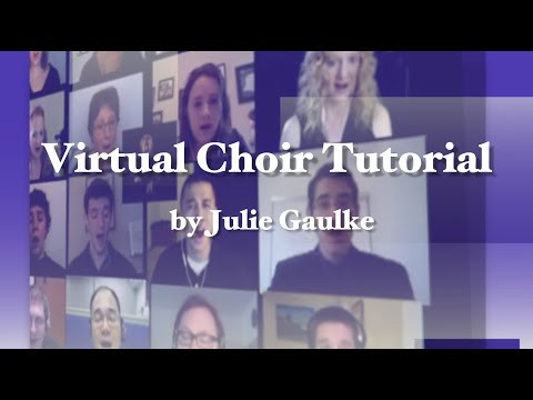 virtual-choir-tutorial---basics-about-the-process-by-julie-gaulke