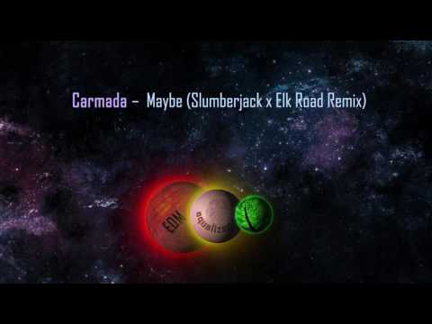Carmada - Maybe (Slumberjack x Elk Road Remix)
