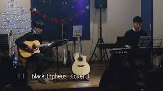 T.T - Black Orpheus (Cover.)