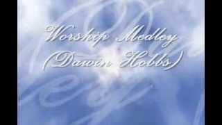 Worship Medley (Darwin Hobbs) W/lyrics