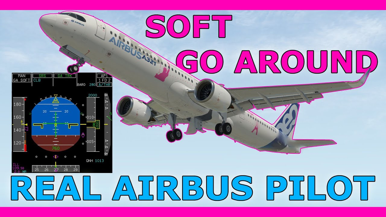 What Is The Airbus 'Soft' Go Around?! Real Airbus Pilot Guide for Flight Simulators!
