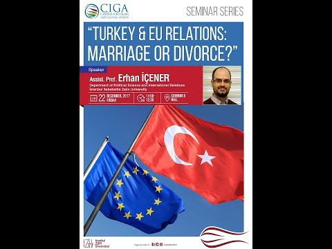 CIGA - SS04 - Turkey & EU Relations: Marriage or Divorce