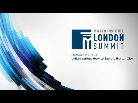 2014 London Summit - Urbanization: How to Build a Better City
