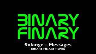 Solange - Messages (Binary Finary Remix)