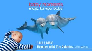 Baby Moments - Lullaby Sleeping wiht the Dolphins - Relax Baby Music - Dolphins Music