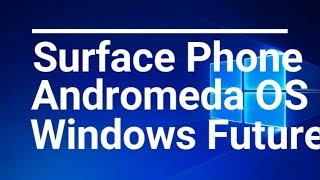 Surface Phone and Andromeda OS