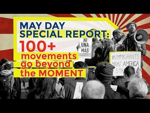 May Day Special Report: 100+ Movements Go Beyond The Moment