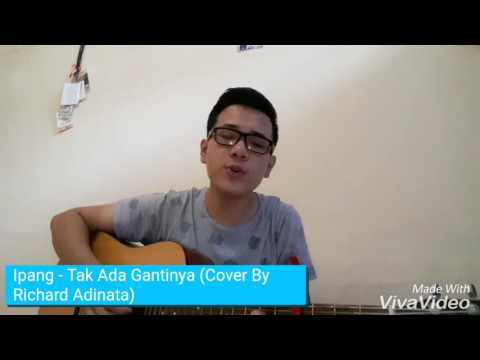 Ipang - Tak Ada Gantinya (Cover By Richard Adinata)
