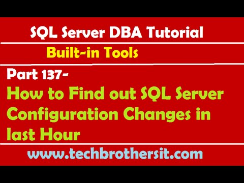 SQL Server DBA Tutorial 137-How to Find out SQL Server Configuration Changes in last Hour