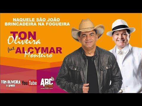 Ton Oliveira e Alcymar Monteiro - Naquele São João / brincadeira na fogueira