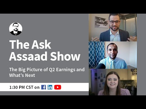 The Ask Assaad Show: The Big Picture of Q2 Earnings and What's Next