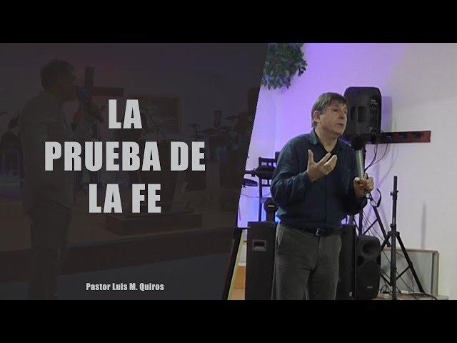La prueba de la Fe - Pastor Luis M. Quiros