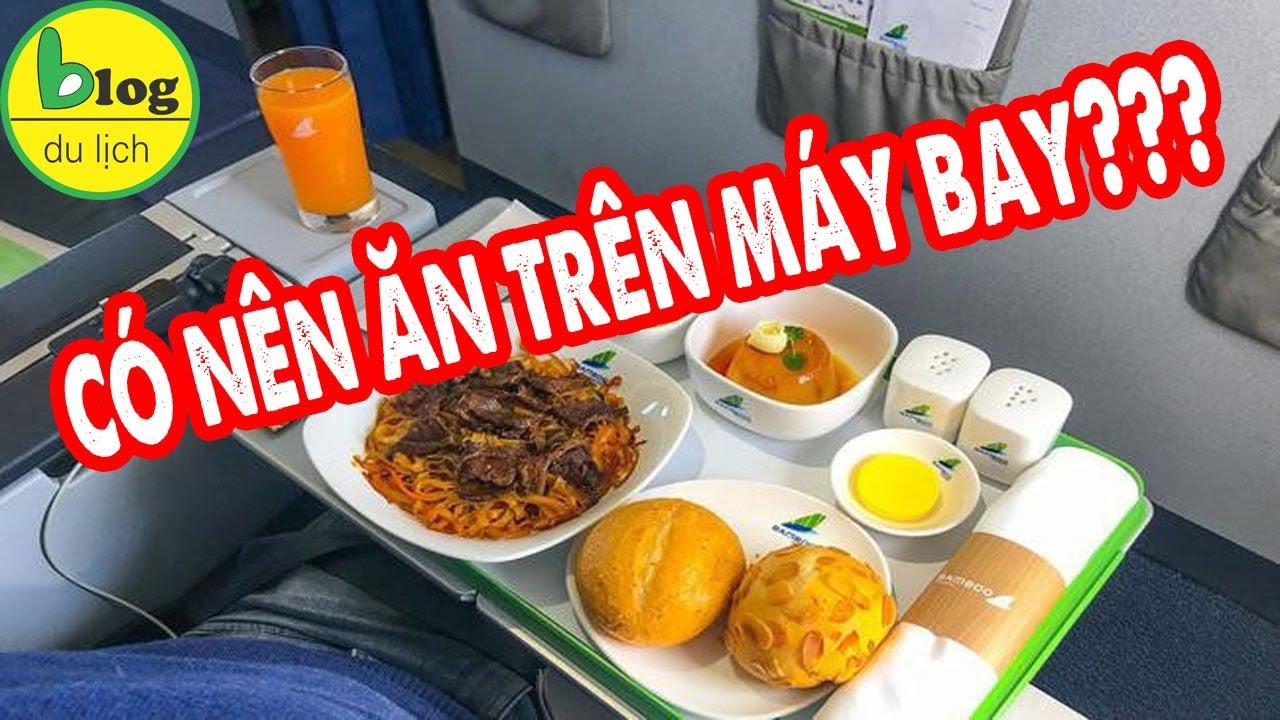 Quy định về suất ăn trên máy bay mà các bạn cần biết