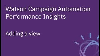 Watson Campaign Automation Performance Insights -  Adding a view