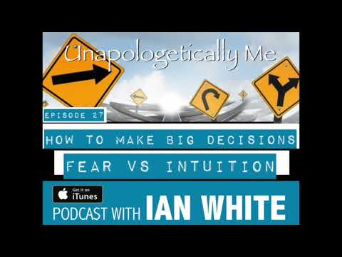 How to make big decisions - Fear vs Intuition - Unapologetically Me Podcast