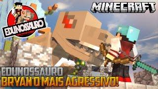 Minecraft: EDUNOSSAURO - BRYAN O MAIS BRAVO! ‹ 10 / AM3NIC ›