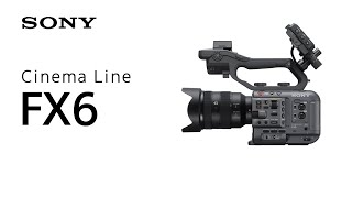 Introducing Cinema Line FX6 | Sony | α