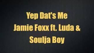 Jamie Foxx ft Luda & Soulja Boy - Yep Dat