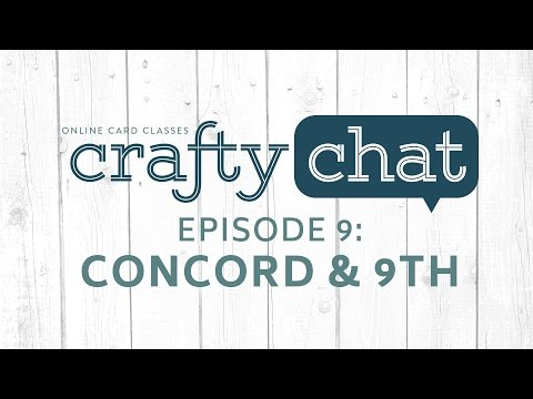 Crafty Chat with Concord and 9th - Episode 9