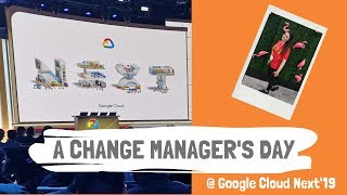 Gambar cover A Change Manager's day at Google Cloud Next '19 VLOG
