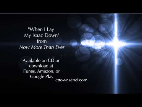 """C.T. & Becky Townsend - """"When I Lay My Isaac Down"""""""