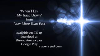 "C.T. & Becky Townsend - ""When I Lay My Isaac Down"""