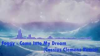 Foggy - Come Into My Dream (Cassius Clemens Remix)