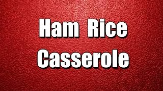Ham  Rice Casserole - My3 Foods - Easy To Learn