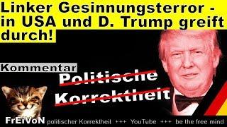 Linker Gesinnungsterror in USA und Deutschland - Trump greift durch! Kommentar