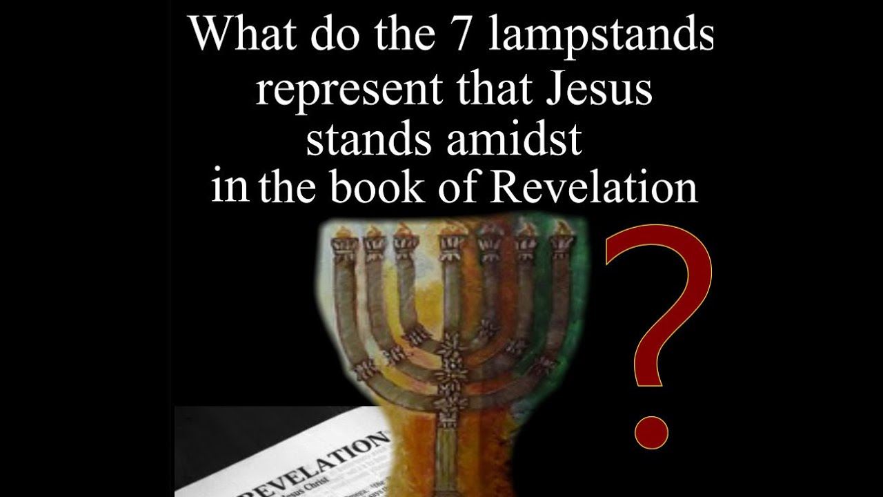 What Do The 7 Lampstands Represent In The Book Of Revelation Youtube