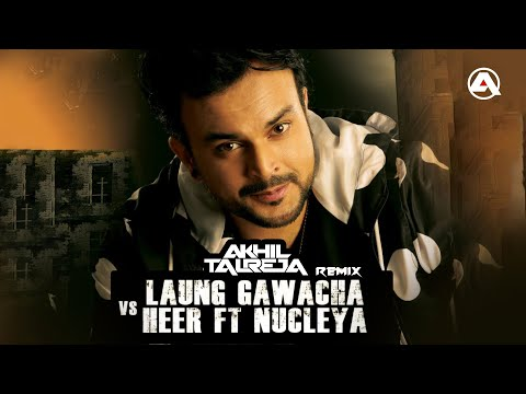 Laung Gawacha vs Heer Ft Nucleya (A Mix)...